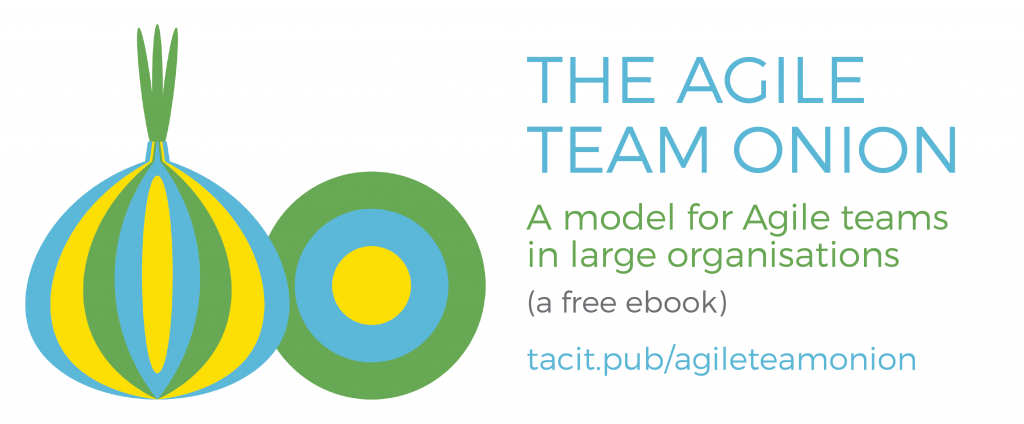 The Agile Team Onion: A model for Agile teams in large organisations (a free ebook)