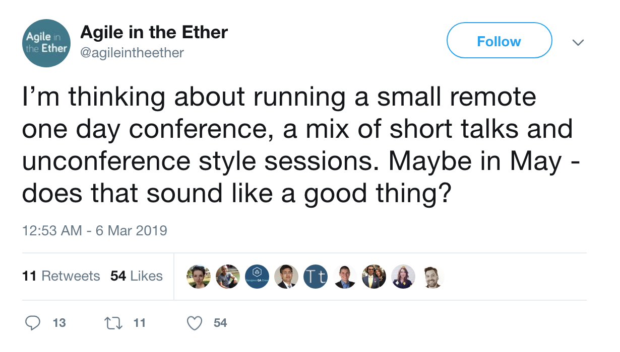 Agile in the Ether tweet: I'm thinking about running a small remote one day conference, a mix of short talks and unconference style sessions. Maybe in May - does that sound like a good thing?
